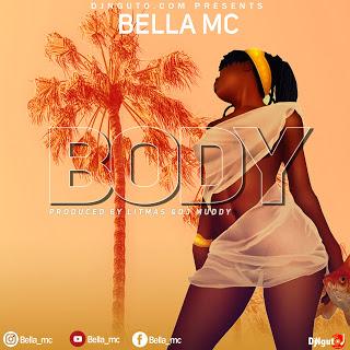 Audio | Bella Mc - Body  | Download Mp3
