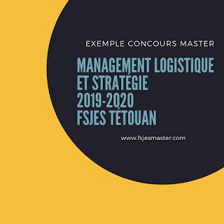 Exemple Concours Master Management Logistique et Stratégie 2019-2020 - Fsjes Tétouan