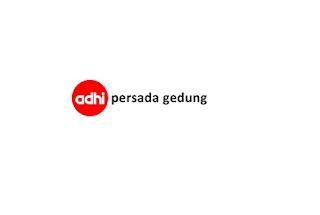 Lowongan Kerja PT ADHI Persada Gedung Sampai 31 Desember 2019