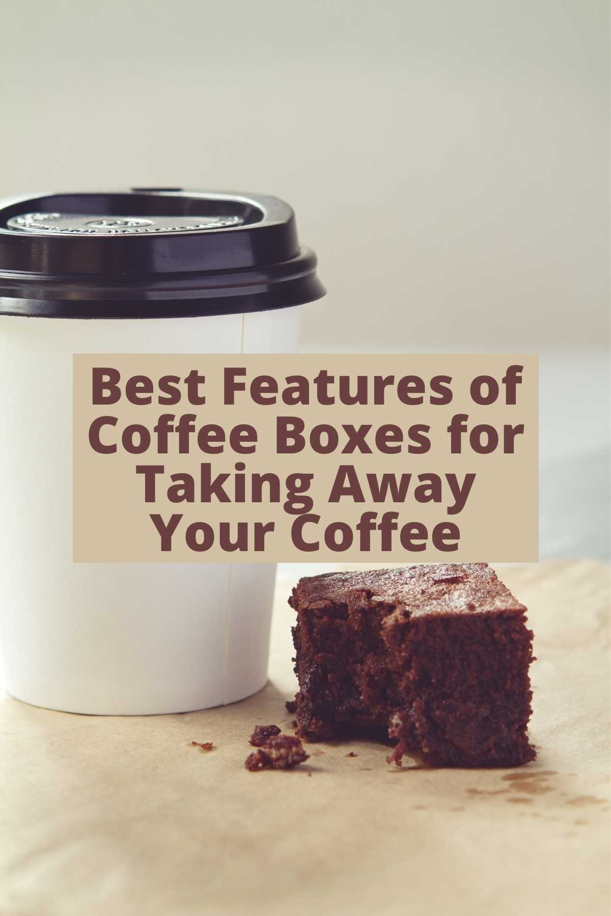 Best Features of Coffee Boxes for Taking Away Your Coffee