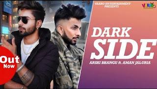 Dark Side - Arshi Bhangu Song Lyrics Mp3 Audio & Video Download