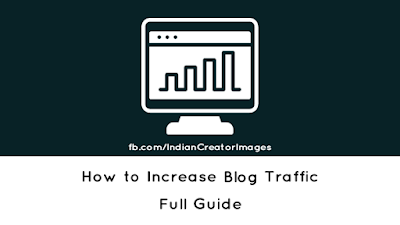 How to Increase Blog Traffic Full Guide - indian creator.in