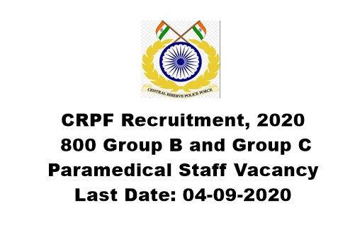 CRPF Recruitment 2020 : Apply For 800 Group B and Group C Paramedical Staff Vacancy. Last Date: 04-09-2020