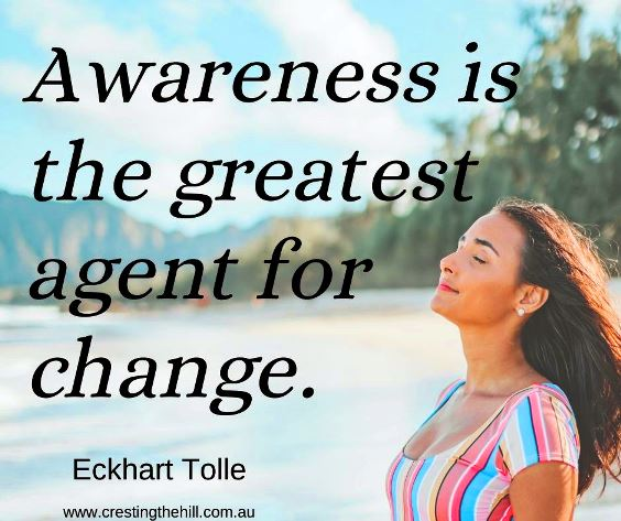 Awareness is the greatest agent for change. Eckhart Tolle