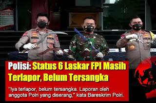 Polisi: Status 6 Jenazah Laskar FPI Sebagai Terlapor dengan Tuduhan Melakukan Penyerangan Terhadap Polisi