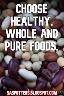 Choose healthy, whole and pure foods.