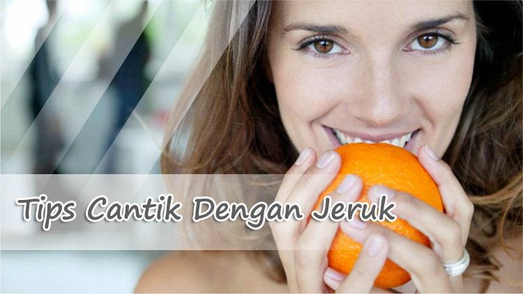 Tips Kulit Wajah Halus Dan Cantik Alami Dengan Jeruk