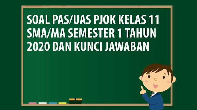 Soal PAS/UAS PJOK Kelas 11 SMA/MA Semester 1 Tahun 2020