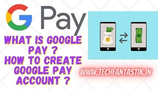 What is Google Pay ? How to Create Google Pay Account ?