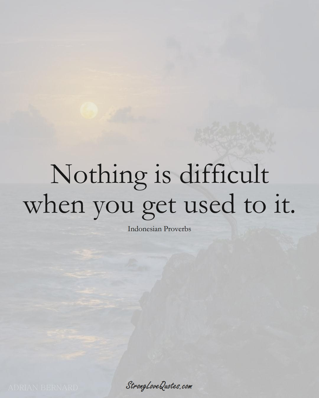 Nothing is difficult when you get used to it. (Indonesian Sayings);  #AsianSayings