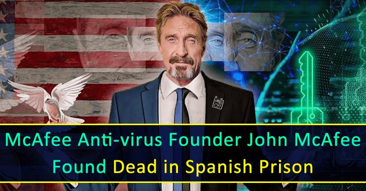 McAfee Anti-virus Founder John McAfee Found Dead in Spanish Prisons