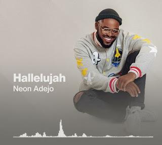 DOWNLOAD: Neon Adejo - Halleluyah (Hallelujah) [Mp3, Lyrics, Video]