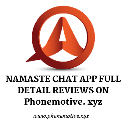 NAMASTE CHAT INFORMATION || 10 UNIQUE FACTS OF NAMASTE CHAT APPLICATION