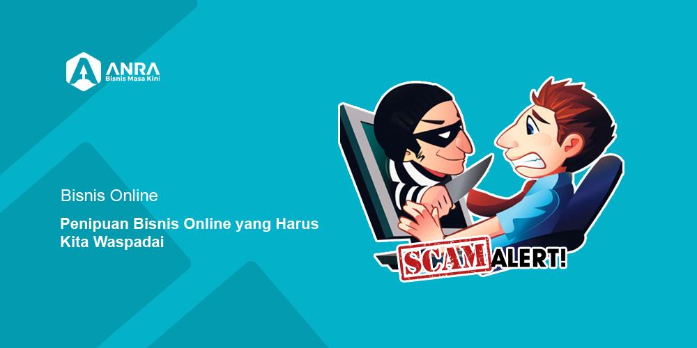 Penipuan Bisnis Online Waspadalah Dengan Penipuan Berkedok Bisnis