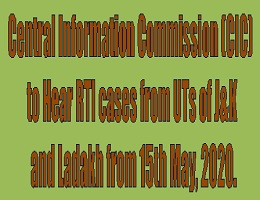 Central Information Commission (CIC) to Hear RTI cases from UTs of J&K and Ladakh from 15th May, 2020.