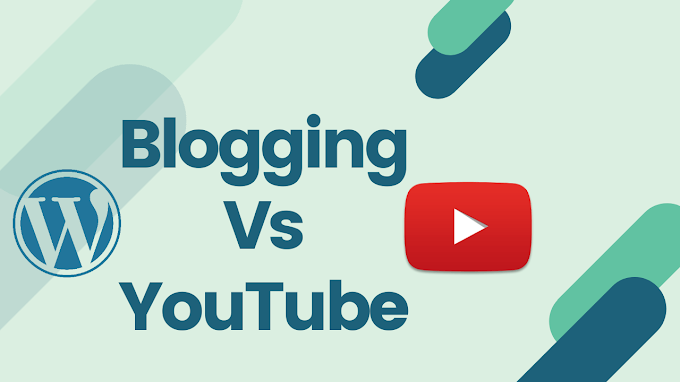 Youtube vs Blogging Which One Is Best?