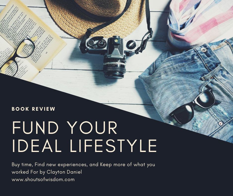Fund your Ideal Lifestyle by Clayton Daniel Book Review