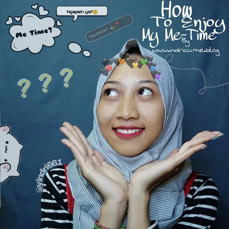HOW TO ENJOY MY ME-TIME Ala Indri Cume