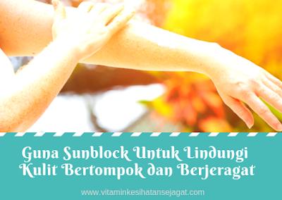 sunblock untuk lindungi kulit berjeragat