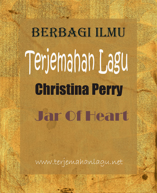 Terjemahan Lagu Christina Perry - Jar Of heart