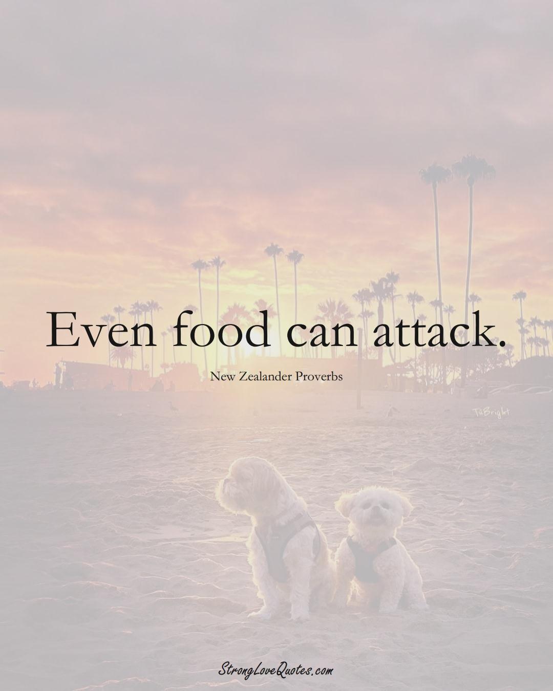 Even food can attack. (New Zealander Sayings);  #AustralianSayings