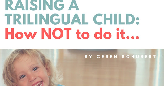 Raising a Trilingual Child: How NOT to do it.