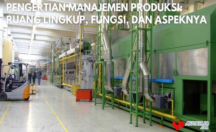 Pengertian Manajemen Produksi: Ruang Lingkup, Fungsi, dan Aspeknya