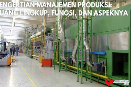 √ Pengertian Manajemen Produksi: Ruang Lingkup, Fungsi, dan Aspeknya