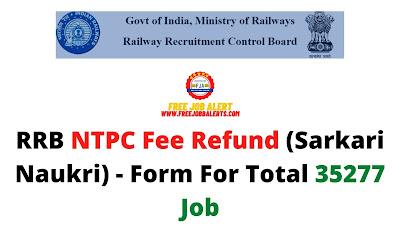 Free Job Alert: RRB NTPC Fee Refund (Sarkari Naukri) 2021 - Form For Total 35277 Job