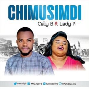 Cally B Ft. Lady P – Chimusimudi