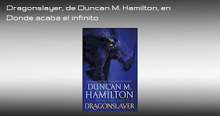 http://dondeterminaelinfinito.blogspot.com/2019/12/dragonslayer-de-duncan-m-hamilton.html