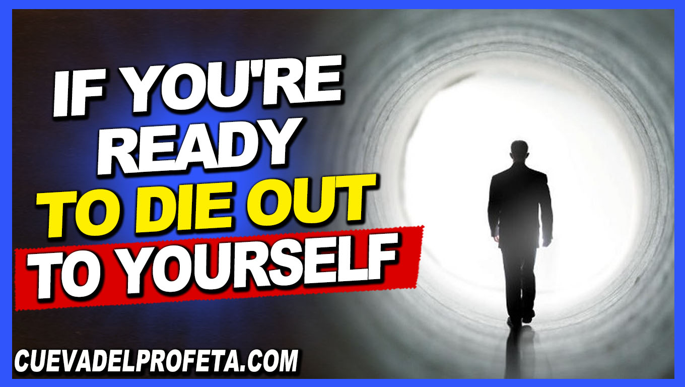If you're ready to die out to yourself - William Marrion Branham