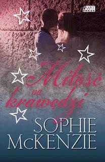 """""""Miłość na krawędzi"""" Sophie McKenzie - recenzja"""