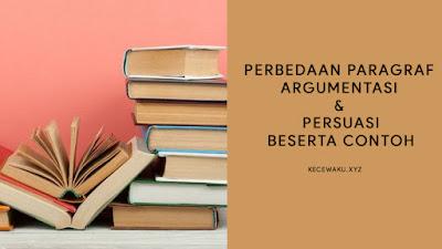 Perbedaan Paragraf Argumentasi dan Persuasi