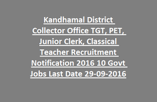 Kandhamal District Collector Office TGT, PET, Junior Clerk, Classical Teacher Recruitment Notification 2016 10 Govt Jobs Last Date 29-09-2016