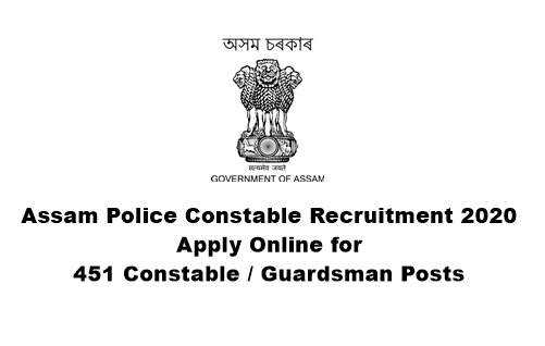 Assam Police Constable Recruitment 2020: Apply Online for 451 Constable / Guardsman Posts. Last Date: 30.06.2020