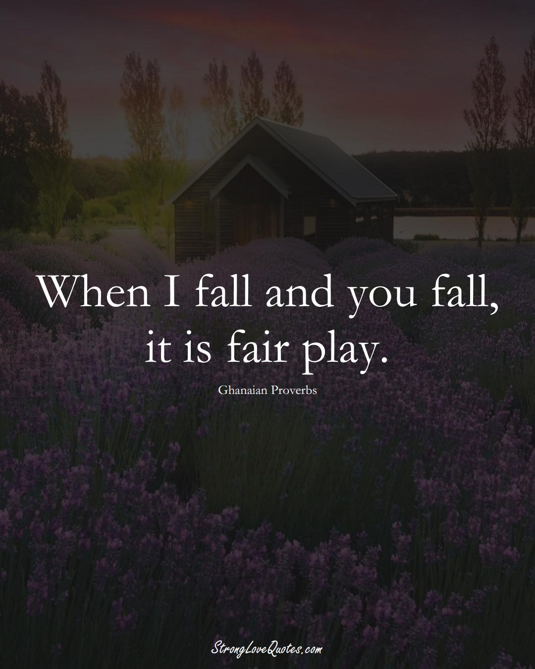 When I fall and you fall, it is fair play. (Ghanaian Sayings);  #AfricanSayings