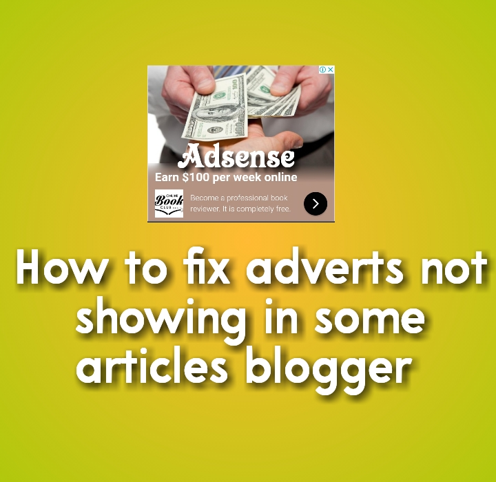 How to fix adverts not showing in some articles blogger