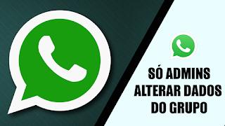 Deixar que SOMENTE ADMINISTRADORES possam alterar dados do Grupo Whatsapp