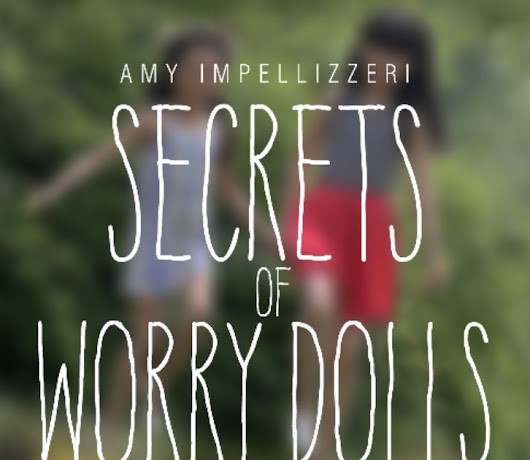 Secrets of Worry Dolls by Amy Impellizzeri