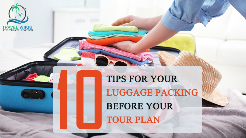 10 Tips For Your Luggage Packing Before Your Tour Plan
