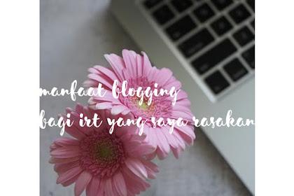 Manfaat Blogging bagi IRT yang Saya Rasakan