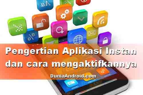 Apa itu Aplikasi Instan dan cara mengaktifkannya di Android