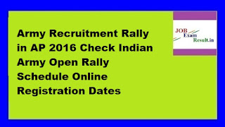 Army Recruitment Rally in AP 2016 Check Indian Army Open Rally Schedule Online Registration Dates