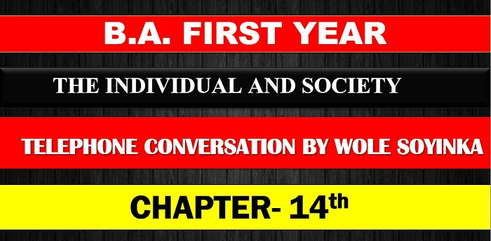 B.A. FIRST YEAR THE INDIVIDUAL AND SOCIETY CHAPTER- 14 TELEPHONE CONVERSATION BY WOLE SOYINKA NOTES