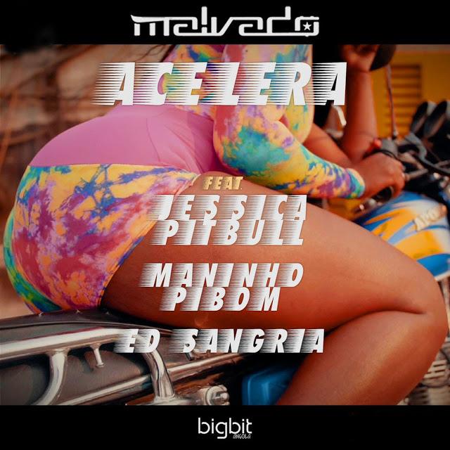 Dj Malvado ft. Jéssica Pitbull & Maninho Pibom & Ed Sangria - Acelera (Afro House) baixar nova musica descarregar agora 2019