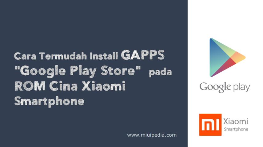 "Cara Termudah Install GAPPS ""Google Play Store""  pada ROM Cina Xiaomi Smartphone"