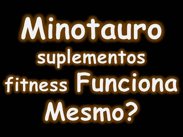Minotauro suplementos fitness Funciona Mesmo?