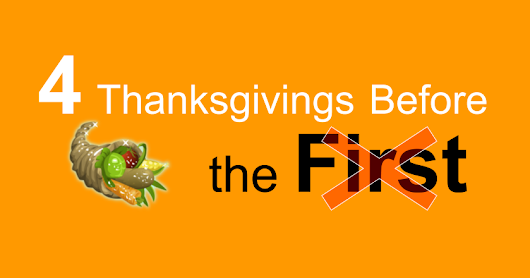 4 Thanksgivings Before the First
