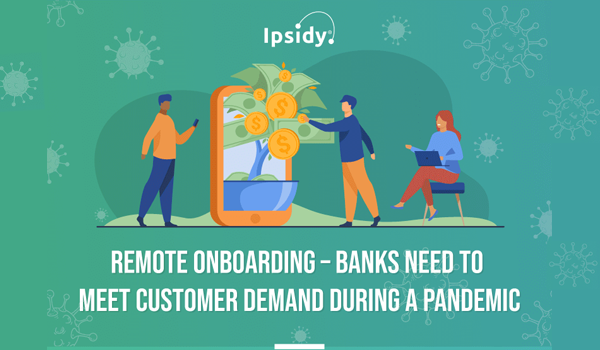 Remote Onboarding – Banks Need to Meet Customer Demand During a Pandemic